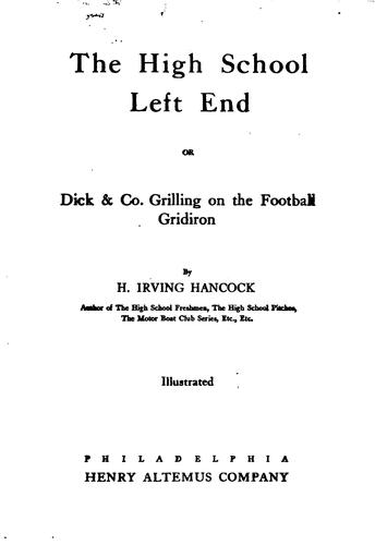 The High School Left End: Or, Dick & Co. Grilling on the Football Gridiron by Harrie Irving Hancock