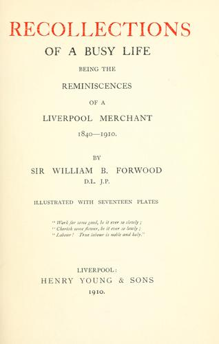 Recollections of a busy life by Forwood, William Bower Sir