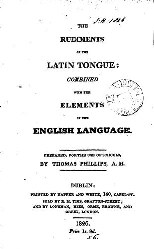The rudiments of the Latin tongue by Thomas Phillips