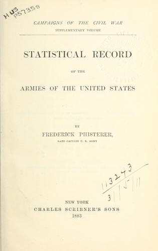 Statistical record of the armies of the United States by Frederick Phisterer
