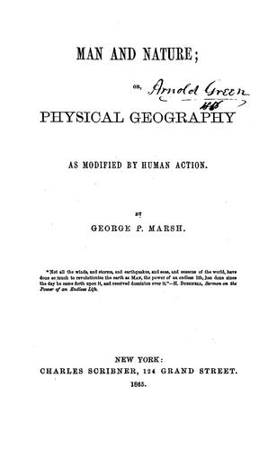 Man and Nature: Or, Physical Geography as Modified by Human Action by George Perkins Marsh