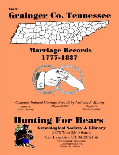 Early Grainger Co. Tennessee Marriage Records 1777-1837 by Nicholas Russell Murray
