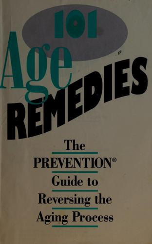 101 age remedies by by the editors of Prevention magazine health books.