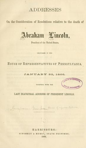 Addresses on the consideration of resolutions relative to the death of Abraham Lincoln by Pennsylvania. General Assembly. House of Representatives.