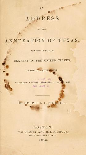 An address on the annexation of Texas by Stephen Clarendon Phillips