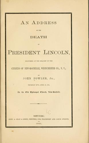 An address on the death of President Lincoln by Fowler, John jr