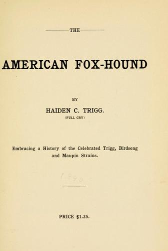 The American fox-hound by Haiden C. Trigg