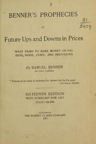 Benner's prophecies of future ups and downs in prices by Samuel Benner