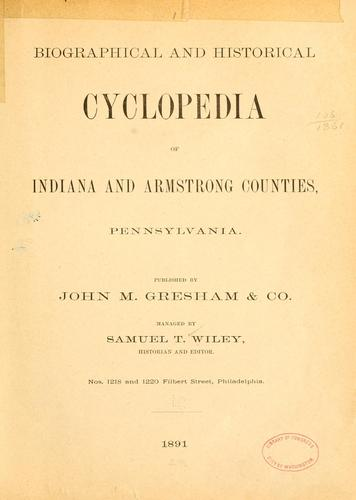 Biographical and historical cyclopedia of Indiana and Armstrong counties, Pennsylvania by Samuel T. Wiley