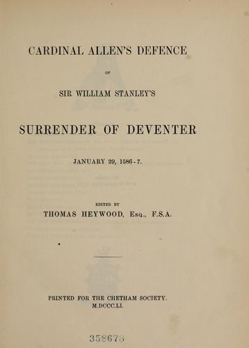 Cardinal Allen's defence of Sir William Stanley's surrender of Deventer, January 29, 1586-7.