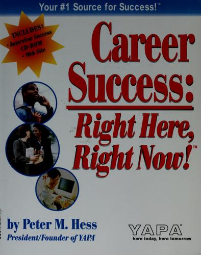 Career success: right here, right now! by Peter M. Hess
