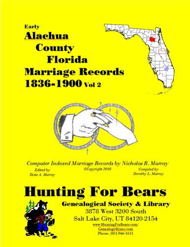 Early Alachua County Florida Marriage Records Vol 2 1836-1900 by Dorothy Ledbetter Murray, Nicholas Russell Murray