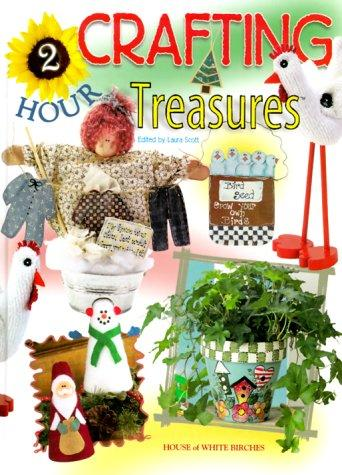 Two-Hour Crafting Treasures by Laura Scott
