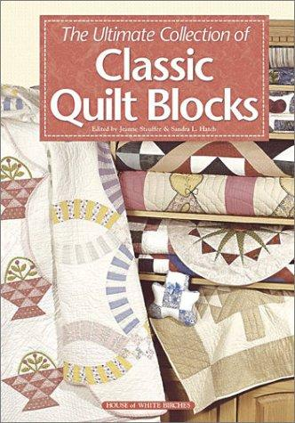 The Ultimate Collection of Classic Quilt Blocks by