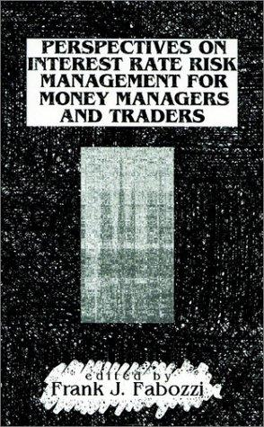 Perspectives on Interest Rate Risk Management for Money Managers and Traders by Frank J. Fabozzi