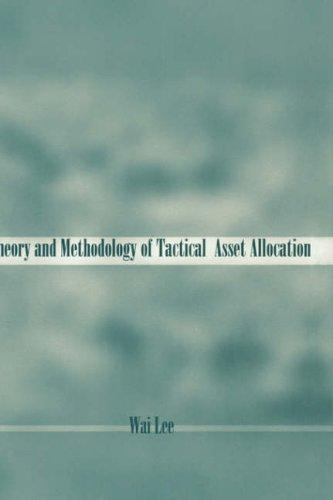 Theory and Methodology of Tactical Asset Allocation by Wai Lee