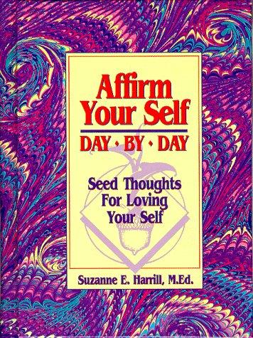 Affirm Your Self Day by Day by Suzanne E. Harrill