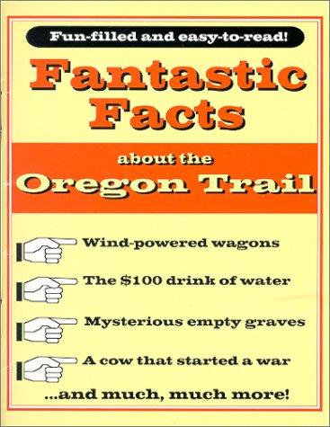 Fantastic Facts about the Oregon Trail by Michael J. Trinklein