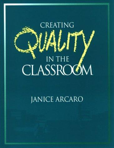 Creating quality in the classroom by Janice Arcaro
