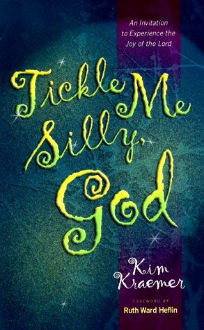 Tickle me silly, God by Kim Kraemer