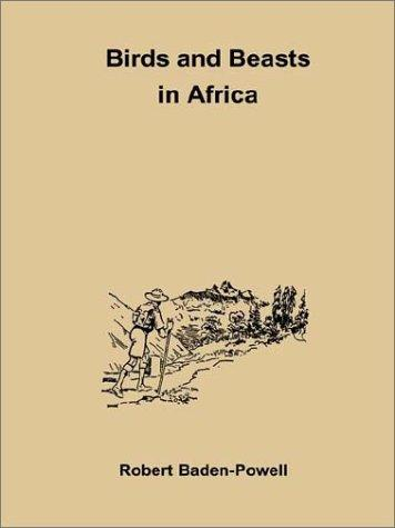 Birds and Beasts in Africa by Robert Stephenson Smyth Baden-Powell, Baron Baden-Powell of Gilwell