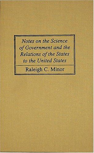 Notes on the Science of Government and the Relations of the States to the United States