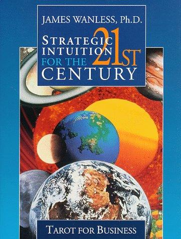 Strategic Intuition for the 21st Century by James Wanless