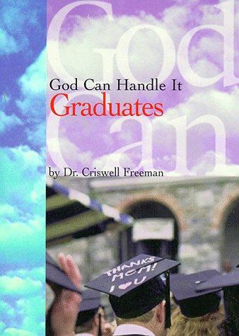 God Can Handle It... Graduates (God Can Handle It) by Criswell Freeman