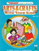 Arts & crafts with your kids by Patricia A. Staino