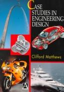 Case studies in engineering design by Clifford Matthews