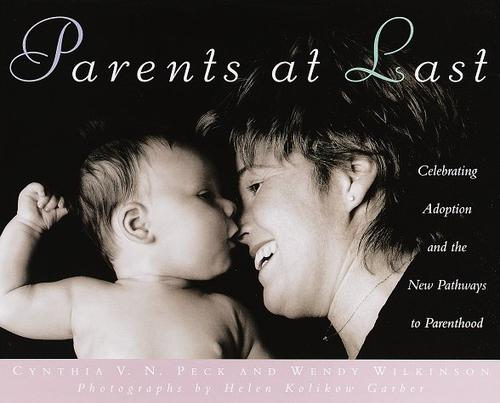 Parents at last by [edited by] Cynthia V.N. Peck and Wendy Wilkinson ; photographs by Helen Kolikow Garber.