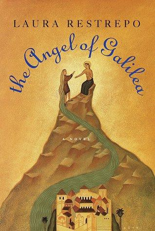 Angel of Galilea, The by Laura Restrepo