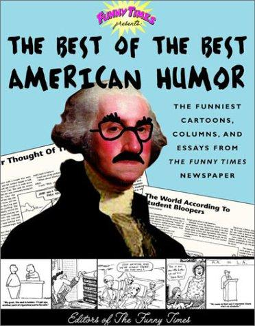 Funny times presents the best of the best American humor by edited by Raymond Lesser and Susan Wolpert.