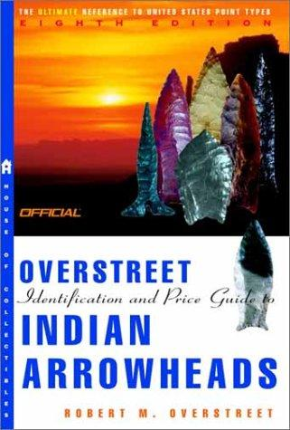 The Official Overstreet Indian Arrowheads Price Guide, 8th edition (Official Overstreet Indian Arrowhead Identification and Price Guide) by Robert M. Overstreet