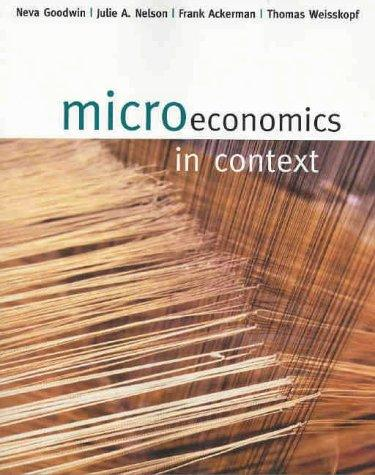 Microeconomics in context by Neva Goodwin ... [et al.].