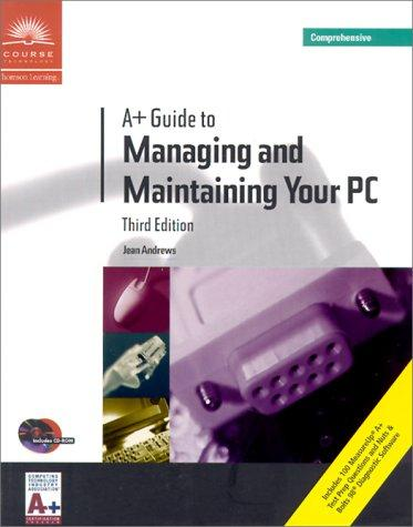A+ Guide to Managing and Maintaining Your PC, Third Edition, Comprehensive by Jean Andrews