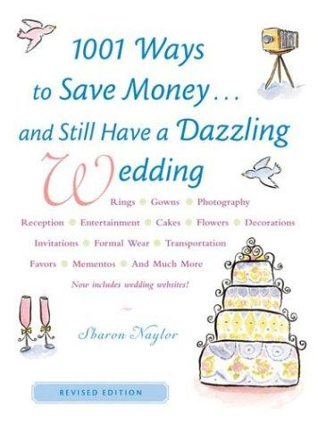 1001 ways to save money-- and still have a dazzling wedding by Sharon Naylor