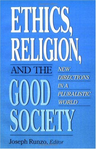 Ethics, religion, and the good society by Joseph Runzo, editor.
