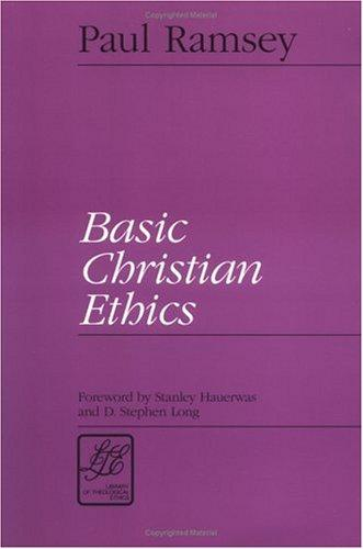 Basic Christian ethics by Paul Ramsey