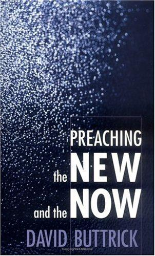 Preaching the new and the now by David Buttrick