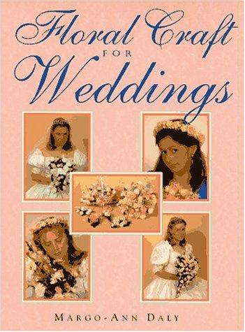Floral Craft for Weddings by Margot-Ann Daly