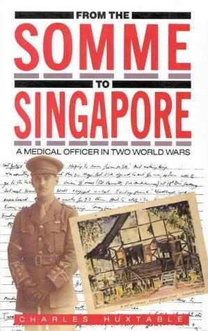 From the Somme to Singapore by Charles Huxtable, Charles Huxtable
