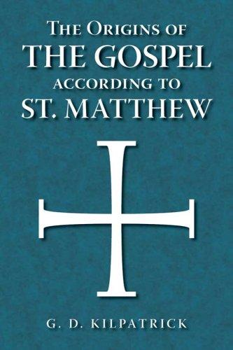 The Origins of the Gospel According to St. Matthew by G. D. Kilpatrick