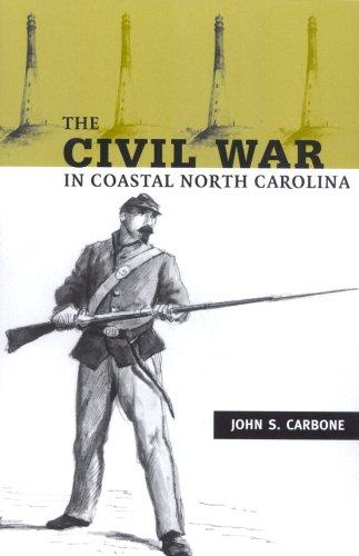 The Civil War in Coastal North Carolina by John S. Carbone