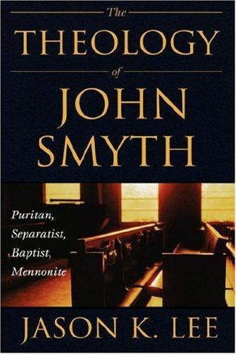 The Theology of John Smyth by Jason K. Lee