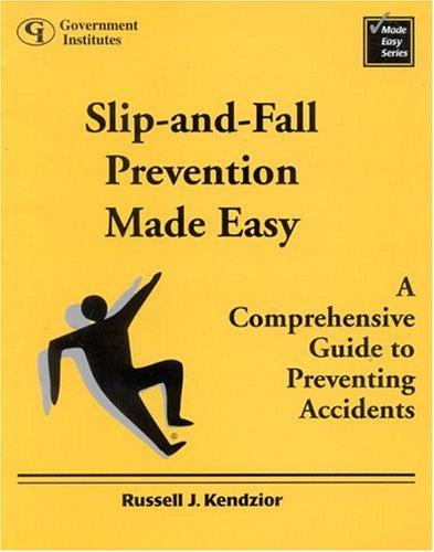 Slip-and-Fall Prevention Made Easy by Russell J. Kendzior
