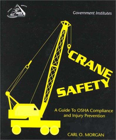 Crane Safety by Ph.D., Carl O. Morgan