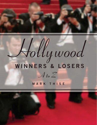 Hollywood Winners and Losers, From A to Z by Mark M. Thise