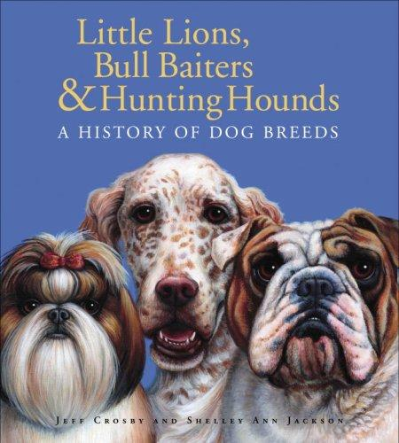 Little lions, bull baiters & hunting hounds by Jeff Crosby
