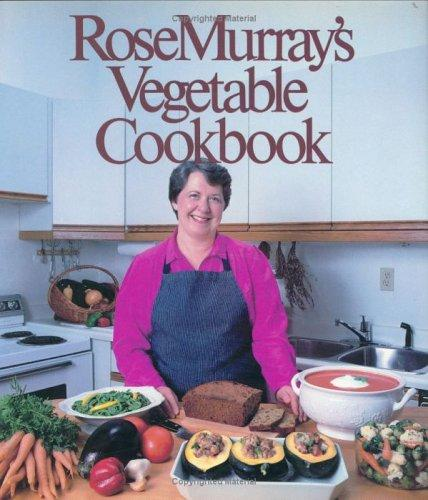 Rose Murray's Vegetable Cookbook by Rose Murray